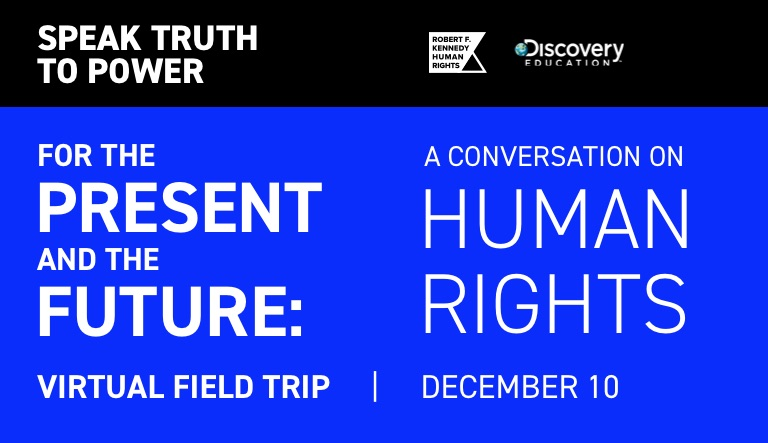 Robert F. Kennedy Human Rights and Discovery Education Launch 'Speak Truth to Power' Virtual Field Trip to Inspire and Engage the Next Generation  of Human Rights Defenders
